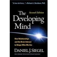 The Developing Mind, Second Edition How Relationships and the Brain Interact to Shape Who We Are