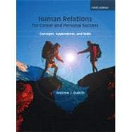 Human Relations for Career and Personal Success : Concepts, Applications, and Skills
