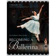 Becoming a Ballerina : A Nutcracker Story