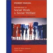 Student Manual for Kirst-Ashman's Introduction to Social Work and Social Welfare: Critical Thinking Perspectives, 2nd