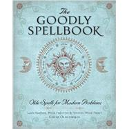 The Goodly Spellbook Olde Spells for Modern Problems