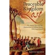 Peaceable Kingdom Lost The Paxton Boys and the Destruction of William Penn's Holy Experiment