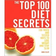 The Top 100 Diet Secrets 100 Tried and Tested Ways to Lose Weight and Stay Slim