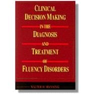 Clinical Decision Making in the Diagnosis and Treatment of Fluency Disorders