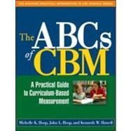 The ABCs of CBM A Practical Guide to Curriculum-Based Measurement