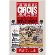 The Circus Age: Culture & Society Under the American Big Top