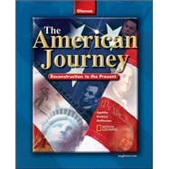 The American Journey Reconstruction to the Present, Student Edition