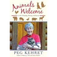 Animals Welcome : A Life of Reading, Writing and Rescue
