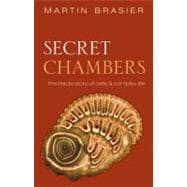 Secret Chambers The Inside Story of Cells & Complex Life