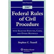 Federal Rules of Civil Procedure: With Selected Statutes, Cases, and Other Materials - 2007
