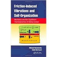 Friction-Induced Vibrations and Self-Organization: Mechanics and Non-Equilibrium Thermodynamics of Sliding Contact 9781466504011R