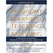 A Taxonomy for Learning, Teaching, and Assessing A Revision of Bloom's Taxonomy of Educational Objectives, Complete Edition