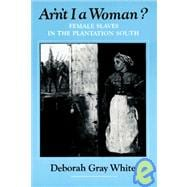 Ar'n't I a Woman? : Female Slaves in the Plantation South