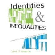 Identities and Inequalities : Exploring the Intersections of Race, Class, Gender, and Sexuality