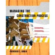 Managing the Construction Process : Estimating, Scheduling, and Project Control