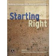 Starting Right : Thinking Theologically about Youth Ministry