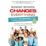 Sunday School Changes Everything Your Church's Best Opportunity to Reach the Next Generation for Christ
