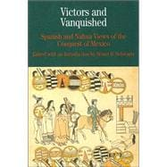 Victors and Vanquished Spanish and Nahua Views of the Conquest of Mexico