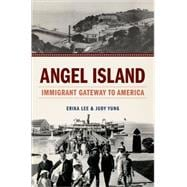 Angel Island Immigrant Gateway to America