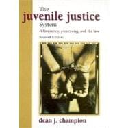 Juvenile Justice System : Delinquency, Processing and the Law