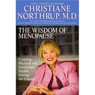 Wisdom of Menopause : The Complete Guide to Physical and Emotional Health During the Change