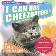 I Can Has Cheezburger? A LOLcat Colleckshun