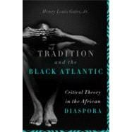 Tradition and the Black Atlantic : Critical Theory in the African Diaspora