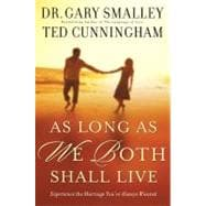 As Long as We Both Shall Live : Experiencing the Marriage You've Always Wanted