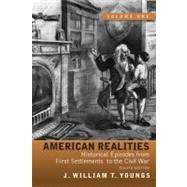 American Realities Historical Episodes from First Settlements to the Civil War,  Volume 1