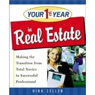 Your First Year in Real Estate : Making the Transition from Total Novice to Successful Professional