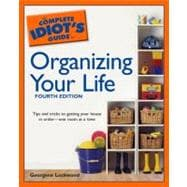 The Complete Idiot's Guide to Organizing your Life, 4E