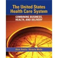 United States Health Care System, The: Combining Business, Health, and Delivery
