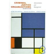 Criminal Justice Organizations : Administration and Management