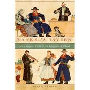 Yankel's Tavern Jews, Liquor, and Life in the Kingdom of Poland