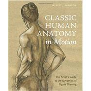 Classic Human Anatomy in Motion: The Artist's Guide to the Dynamics of Figure Drawing 9780770434144R