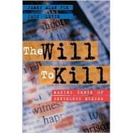 Will to Kill, The: Making Sense of Senseless Murder