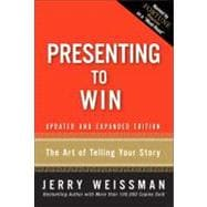 Presenting to Win The Art of Telling Your Story, Updated and Expanded Edition