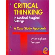 Critical Thinking in the Medical Surgical Setting : A Case Study Approach