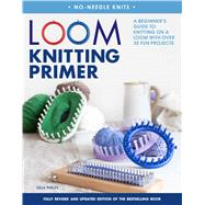 Loom Knitting Primer  A Beginner's Guide to Knitting on a Lo