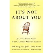It's Not about You : A Little Story about What Matters Most in Business