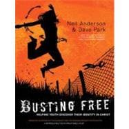 Busting Free : Helping Youth Discover Their True Identity in Christ