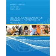 Technology Integration for Meaningful Classroom Use : A Standards-Based Approach