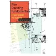 Film Directing Fundamentals : From Script to Screen