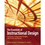 The Essentials of Instructional Design Connecting Fundamental Principles with Process and Practice