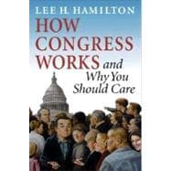 How Congress Works : And Why You Should Care