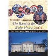 The Road to the White House 2004 The Politics of Presidential Elections (with InfoTrac)