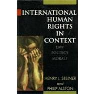 International Human Rights in Context; Law, Politics, Morals: Text and Materials