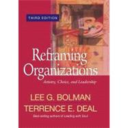 Reframing Organizations: Artistry, Choice, and Leadership, 3rd Edition