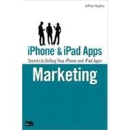 iPhone and iPad Apps Marketing Secrets to Selling Your iPhone and iPad Apps