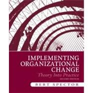 Implementing Organizational Change : Theory into Practice
